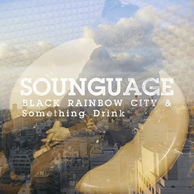 Sounguae - Black Rainbow City & Something Drink
